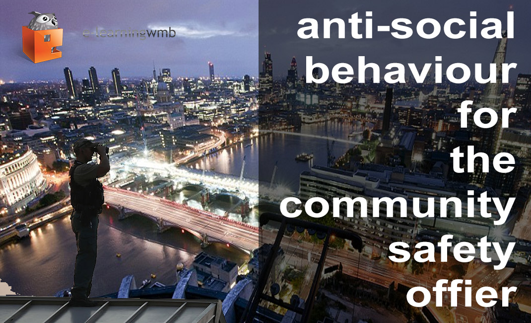 Anti Social Behaviour for Community Safety Officers e-Learning