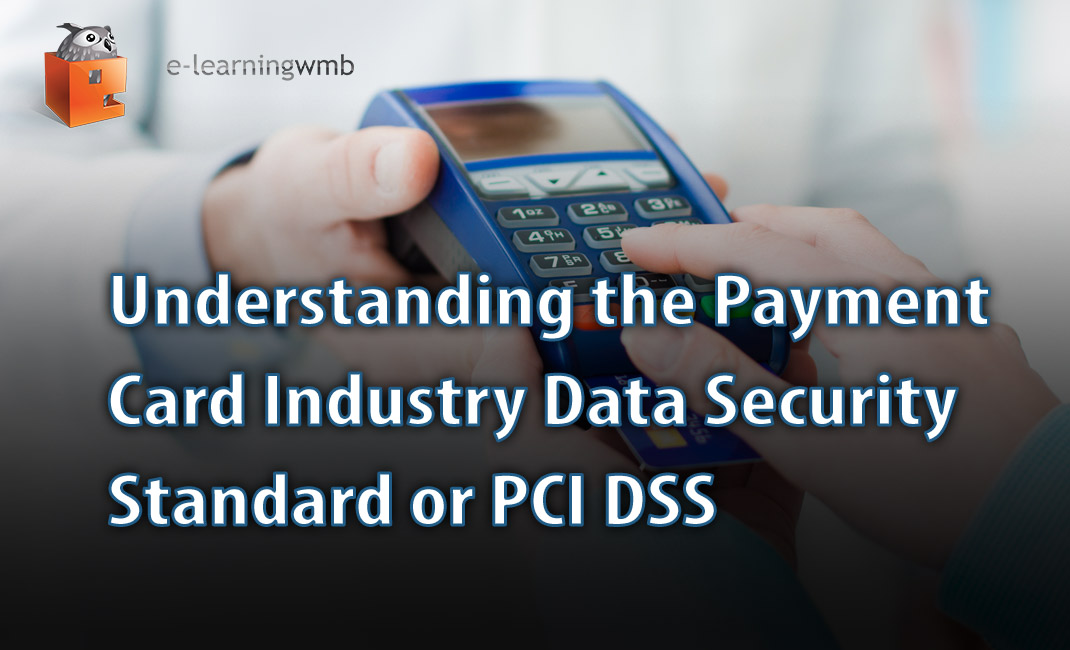 Understanding the Payment Card Industry Data Security Standard e-learning course launches